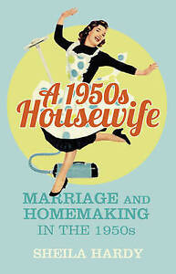 A-1950s-Housewife-Marriage-and-Homemaking-in-the-1950s-by-Sheila-Hardy