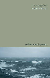 And See What Happens: The Journey Poems by Ursula Vaira (Paperback, 2011)
