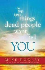 The Top Ten Things Dead People Want to Tell You by Dooley, Mike  9781401945558