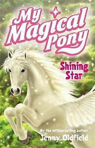 Shining Star: Book 1 (My Magical Pony), Oldfield, Jenny,