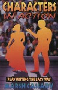 Characters in Action: Playwriting the Easy Way by