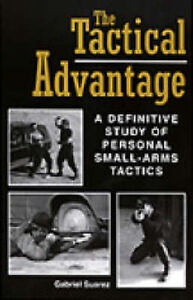 NEW The Tactical Advantage: A Definitive Study of Personal Small-Arms Tactics