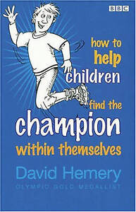 How to Help Children Find the Champion Inside Themselves, David Hemery