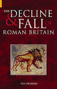 Decline and Fall of Roman Britain, Neil Faulkner (Paperback): BRAND NEW BOOK