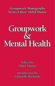 Groupwork and Mental Health (Groupwork Monographs) by