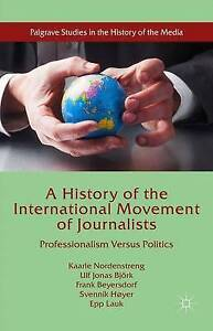 A History of the International Movement of Journalists: Professionalism Versus P