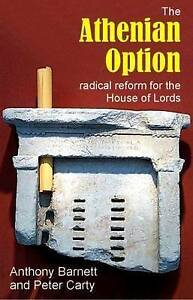 The Athenian Option: Radical Reform for the House of Lords by Peter Carty,...
