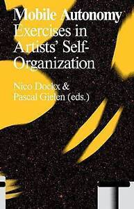 Mobile Autonomy: Exercises in Artists' Self-Organization by Gielen, Pascal