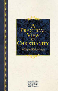 NEW A Practical View of Christianity (Hendrickson Christian Classics)
