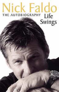 Life Swings: The Autobiography by Nick Faldo (Hardback)