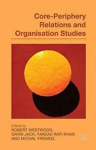 Core-Periphery Relations and Organisation Studies by Westwood, R. -Hcover