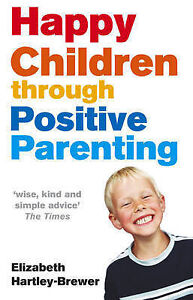 Happy-Children-Through-Positive-Parenting-Elizabeth-Hartley-Brewer-Used-Good