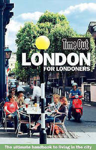 Time Out London for Londoners (Time Out London for Londoners: The Ultimate Handb