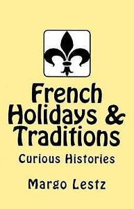 NEW French Holidays & Traditions (Curious Histories) (Volume 1) by Margo Lestz