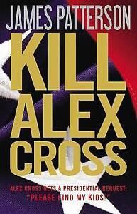 Patterson, James : Kill Alex Cross (Alex Cross Novels)