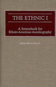 The Ethnic I: A Sourcebook for Ethnic-American Autobiography by Holte, James C.