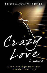 Crazy Love: One Woman's Fight For Her Life In An Abusive Marriage, Good Conditio