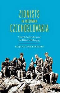 Zionists in Interwar Czechoslovakia Minority Nationalism by Lichtenstein Tatjana