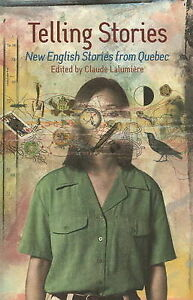 Telling Stories: New English Stories from Quebec by Claude Lalumiere...