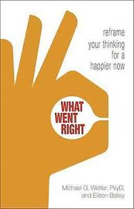 What Went Right: Reframe Your Thinking for a Happier Now by Bailey, Eileen
