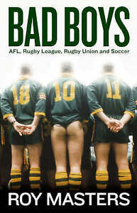 Bad Boys Of Football: AFL, Rugby League, Rugby Union and Football By Roy Masters