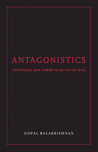 Antagonistics: Capitalism and Power in an Age of War by Gopal Balakrishnan...