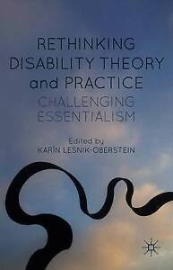 Rethinking Disability Theory Practice Challenging Essentialism by Lesnik-Oberste