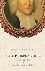 Receptive Human Virtues: A New Reading of Jonathan Edwardss Ethics  BOOK NEW