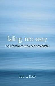 Falling into Easy: Help for Those Who Can't Meditate by Dee Willock