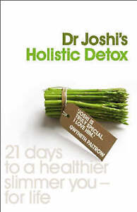 Joshi's Holistic Detox: 21 Days to a Healthier, Slimmer You - For Life, Joshi, N