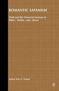 Romantic Satanism: Myth and the Historical Moment in Blake, Shelley, and Byron