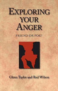 NEW Exploring Your Anger: Friend or Foe? by Rod Wilson
