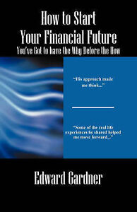 How to Start Your Financial Future - You've Got to have the Why Before the How