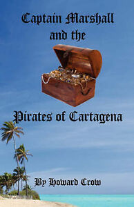 Captain Marshall and the Pirates of Cartagena by Crow, Howard -Paperback