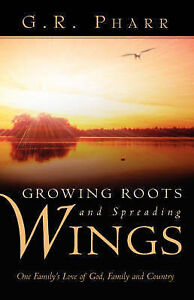 Growing Roots and Spreading Wings by Pharr, G. R. 9781591604754 -Paperback
