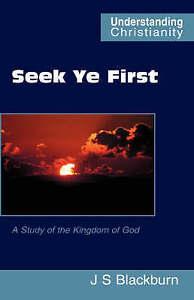 NEW Seek Ye First (Understanding Christianity) by John S. Blackburn