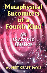 Metaphysical Encounters of a Fourth Kind: An Exacting Science,Davis, Audrey Craf