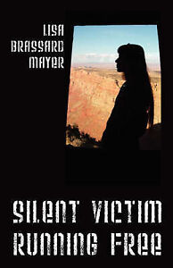 Silent Victim Running Free: A True Story About One Woman's Struggle To Survive