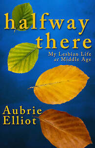 Halfway-There-My-Lesbian-Life-at-Middle-Age-by-Aubrie-Elliot-Paperback-2015