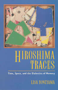 Hiroshima Traces – Time, Space & the Dialects of Memory (Paper), Lisa