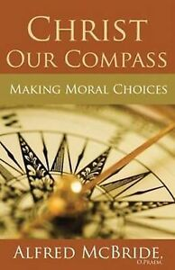 """Christ Our Compass: Making Moral Choices"" by Alfred McBride (Paperback, 2014)"