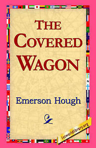 NEW The Covered Wagon by Emerson Hough