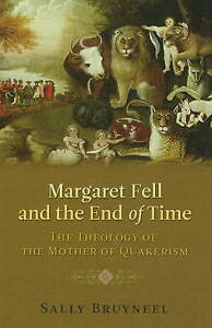 """Margaret Fell & the End of Time: Theology of the Mother of Quakerism"" Bruyneel"