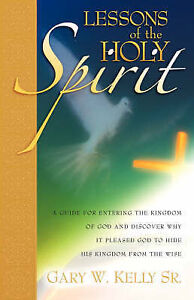 Lessons of the Holy Spirit by Kelly Sr, Gary W. -Paperback