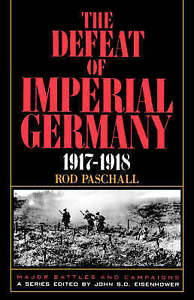 NEW The Defeat Of Imperial Germany, 1917-1918 (Major Battles & Campaigns)