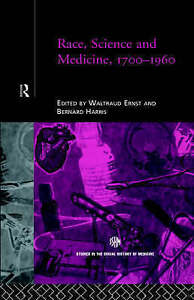 Race, Science and Medicine, 1700-1960 (Routledge Studies in the Social History