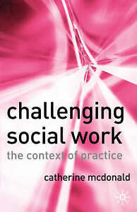 Challenging Social Work: The Context of Practice by Catherine McDonald