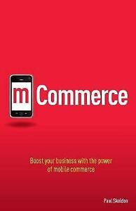 M-Commerce: Boost Your Business with the Power of Mobile Commerce (New/Free P&P)