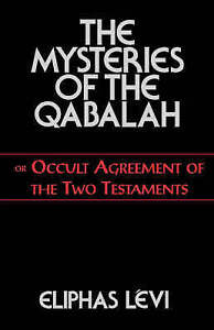 THE MYSTERIES OF THE QABALAH, OR OCCULT AGREEMENT OF T