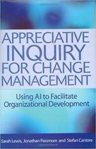 Appreciative Inquiry for Change Management Using AI to Facilitate Organizational Development